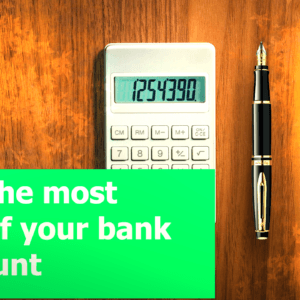 5 Simple Strategies to get the most from your Bank account